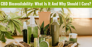 CBD Bioavailability: What Is It And Why Should I Care?