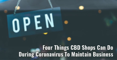 Four Things CBD Shops Can Do During Coronavirus To Maintain Business
