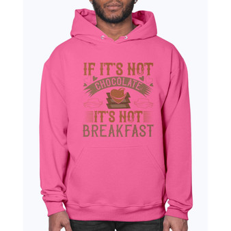If Its Not Chocolate Its Not Breakfast- Chocolate- Hoodie