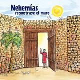 Nehemías reconstruye el muro