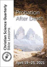 Christian Science Quarterly Bible Lessons: Probation After Death, Apr 25, 2021 – Buy all formats for $7.95