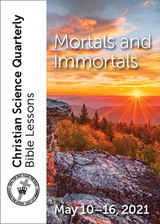 Christian Science Quarterly Bible Lessons: Mortals and Immortals, May 16, 2021 – Buy all formats for $7.95