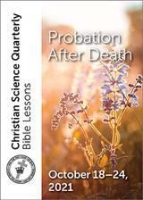 Christian Science Quarterly Bible Lessons: Probation after Death, October 24, 2021 – eBook (PDF)