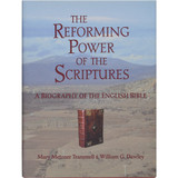 The Reforming Power of the Scriptures: A Biography of the English Bible