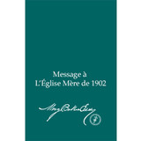Message à L'Église Mère de 1902 (Édition électronique) / Message to The Mother Church for 1902 (French Translation — eBook) - (PDF)