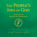 The People's Idea of God – Its Effect on Health and Christianity by Mary Baker Eddy (Audiobook Download)