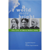 A World More Bright: The Life of Mary Baker Eddy – Hardcover – Front