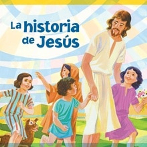 La historia de Jesús // The Story of Jesus (Spanish)