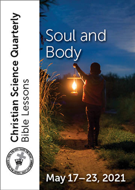 Christian Science Quarterly Bible Lessons: Soul and Body, May 23, 2021 – Buy all formats for $7.95