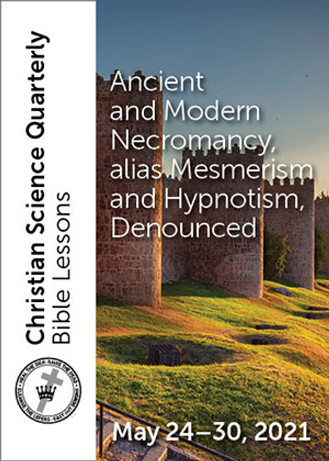 Christian Science Quarterly Bible Lessons: Ancient and Modern Necromancy, alias Mesmerism and Hypnotism, Denounced, May 30, 2021 - Buy all formats for $7.95
