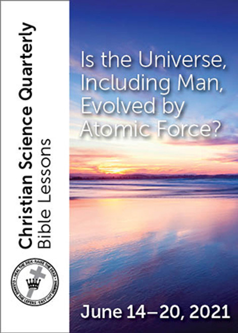 Christian Science Quarterly Bible Lessons: Is the Universe, Including Man, Evolved by Atomic Force?, June 20, 2021 - Buy all formats for 7.95