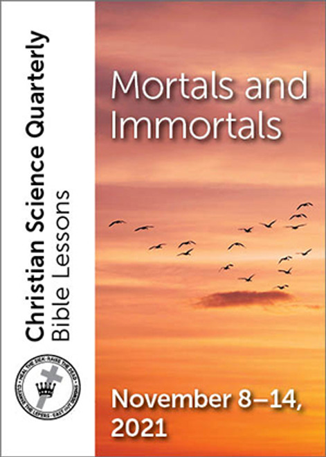 Christian Science Quarterly Bible Lessons: Mortals and Immortals, Nov 14, 2021 — Buy all formats for $7.95