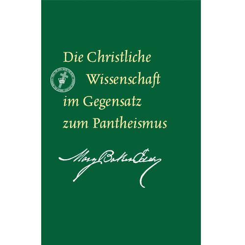 Die Christliche Wissenschaft im Gegensatz zum Pantheismus (E-Book Ausgabe) / Christian Science versus Pantheism (German Translation — eBook) —(PDF)