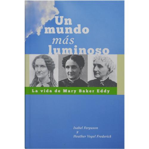 Un mundo más luminoso: La vida de Mary Baker Eddy