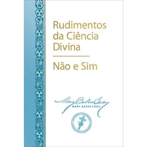 Rudimentos da Ciência Divina e Não e Sim // Rudimental Divine Science and No and Yes (Portuguese)