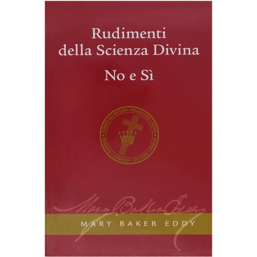 Rudimenti della Scienza Divina / No e Sì // Rudimental Divine Science and No and Yes Paperback (Italian)