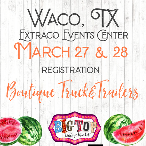 Boutique Trucks & Trailers - Waco, TX - Saturday, March 27 & Sunday, March 28, 2021 - Extraco Events Center - Vendor Registration
