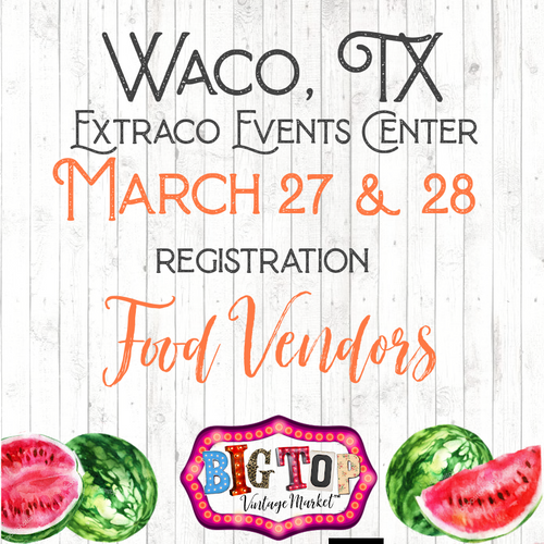 Food Vendors - Waco, TX - Saturday, March 27 & Sunday, March 28, 2021 - Extraco Events Center - Vendor Registration