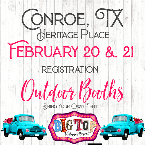 Outdoor/Bring Your Own Tent - Conroe, TX - Saturday, February 20 & Sunday, February 21, 2021 - Heritage Place - Conroe, TX Vendor Registration