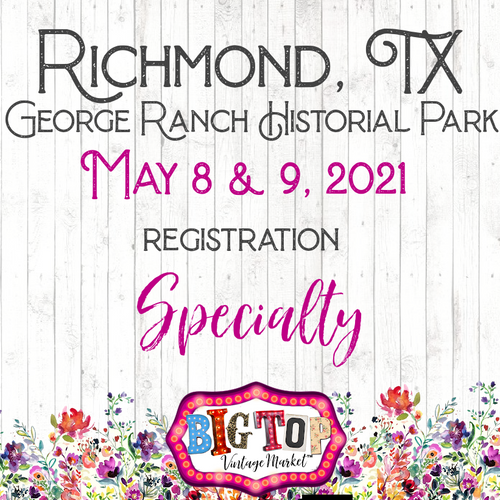 Specialty - George Ranch Historical Park - Richmond, TX - Saturday, May 8 & Sunday, May 9, 2021 - Vendor Registration
