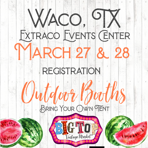 Outdoor/Bring Your Own Tent - Waco, TX - Saturday, March 27 & Sunday, March 28, 2021 - Extraco Events Center - Vendor Registration