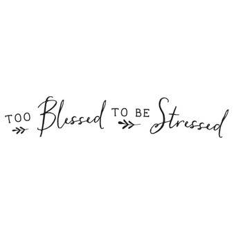 Too Blessed to Be Stressed - Wall Design