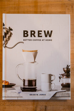 Brew Better Coffee at Home by Brian Jones