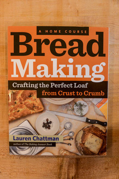 A Home Course: Bread Making by Lauren Chattman