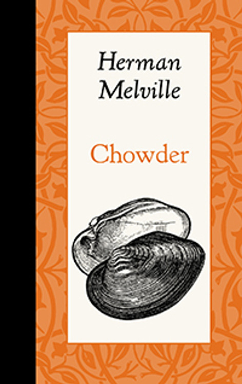 "Applewood Books - Herman Melville's ""Chowder"""