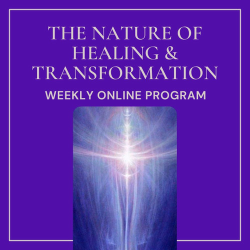The Nature of Healing and Transformation - Online -  Weekly - Oct 6th to 27th, 2021