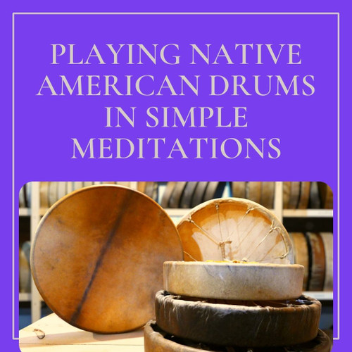 Playing Native American Style Drums In Simple Meditations  - July 14th, 2021 - ZOOM Online Program