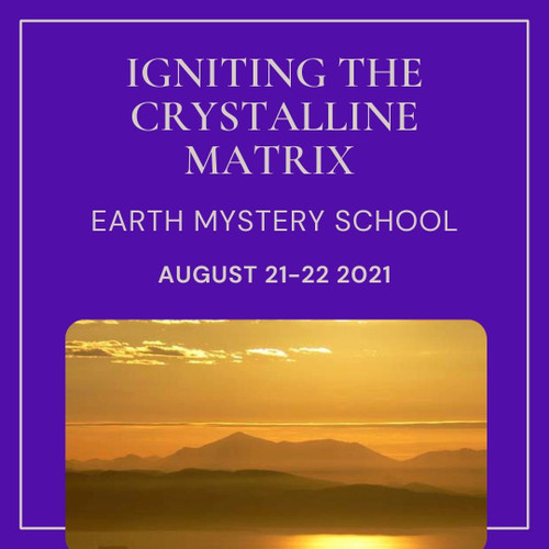 Online - Igniting the Crystalline Matrix - Earth Mystery School - August 21-22, 2021