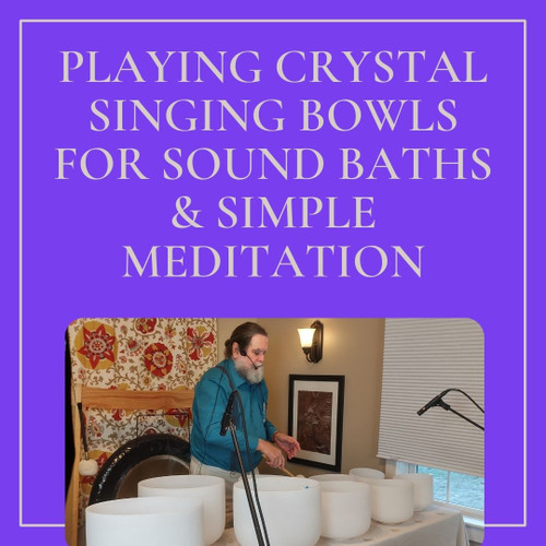 Playing Crystal Singing Bowls For Sound Baths And Simple Meditations - August 11th 2021 - ZOOM Online Program