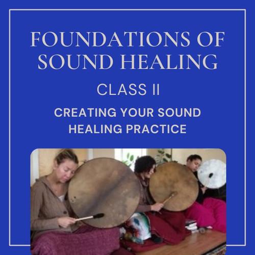 Online: Creating Your Sound Healing Practice II - April 14-17 2022 - School Of Sound Healing