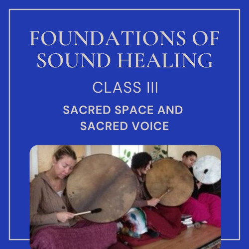 Online: Sacred Space And Sacred Voice III - May 19-22 2022 School Of Sound Healing