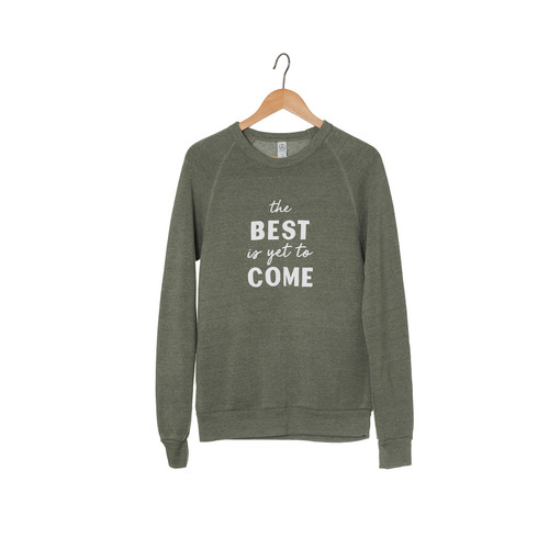 The Best Is Yet To Come Army Green Sweatshirt | Nickel and Suede