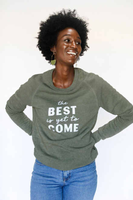 The Best Is Yet To Come Sweatshirt