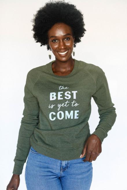 The Best Is Yet To Come Sweatshirt