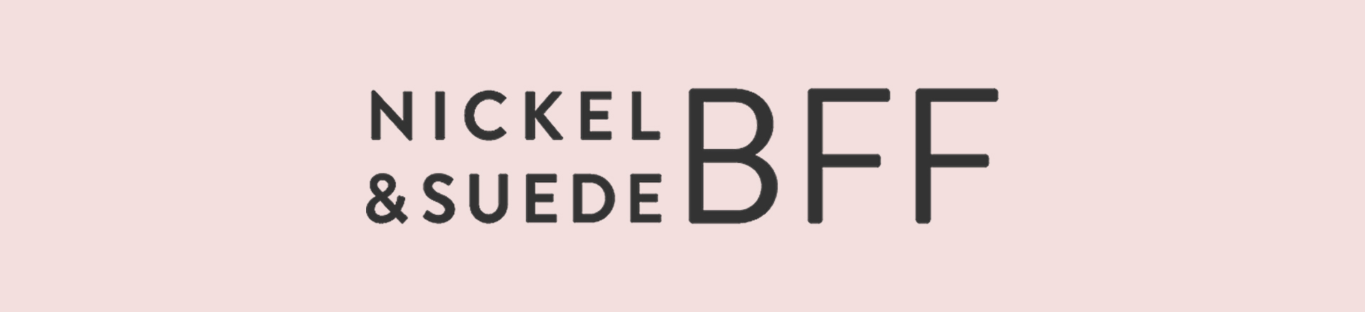 Nickel & Suede BFF