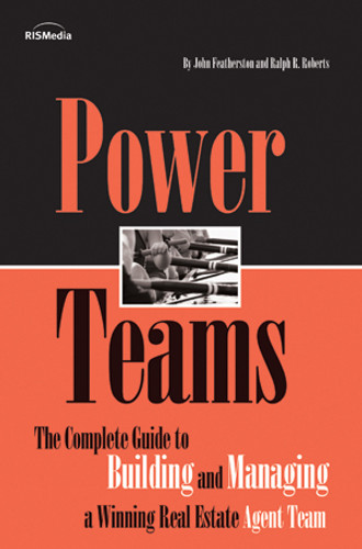 Power Teams -The Complete Guide to Building and Managing a Winning Real Estate Agent Team