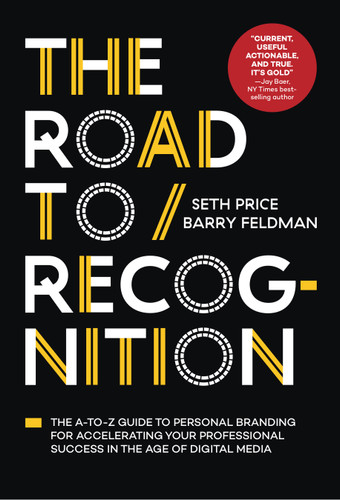 The Road to Recognition: The A-Z Guide to Personal Branding for Accelerating Your Professional Success in the Age of Digital Media