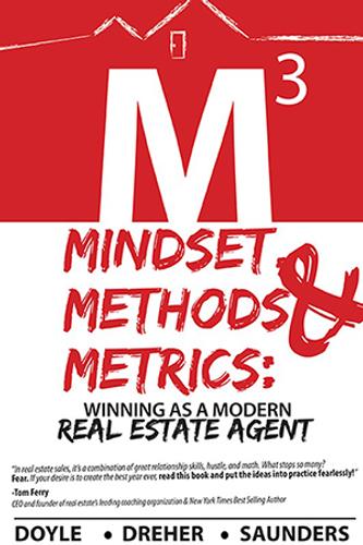 Mindset, Metrics, Methods (M3)-Winning as a Modern Real Estate Agent