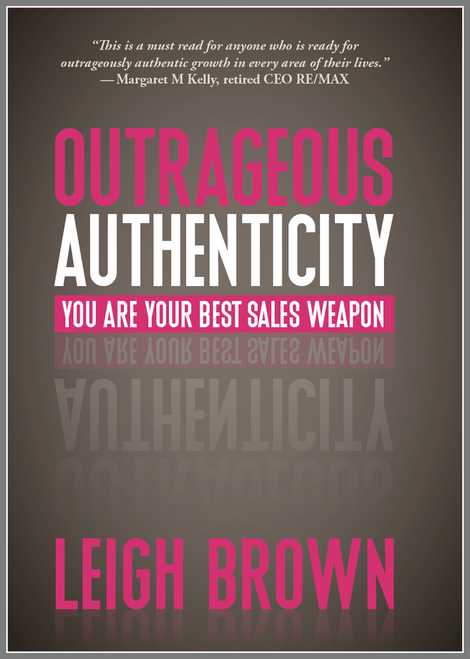 Outrageous Authenticity™ You Are Your Best Sales Weapon