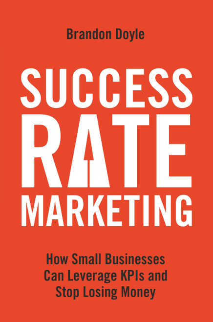 Success Rate Marketing: How Small Businesses Can Leverage KPIs and Stop Losing Money