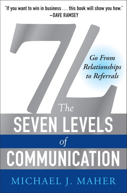 (7L) The 7 Levels of Communication:  Go From Relationships to Referrals