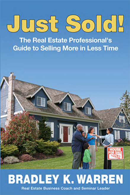 Just Sold!  The Real Estate Professional's Guide to Selling More in Less Time