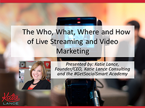 The Who, What, Where and How of Live Streaming and Video Marketing Webinar