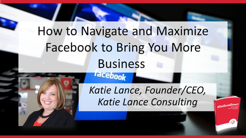 How to Navigate and Maximize Facebook to Bring You More Business Webinar