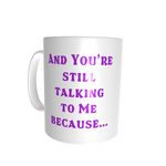 Fun Mug - Still Talking Because