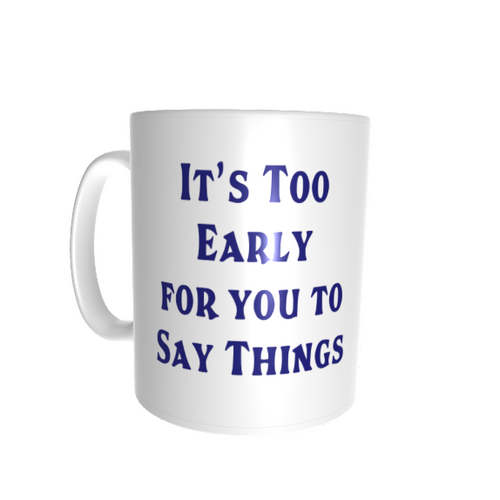 11oz Fun Mug - Too Early to Say Things
